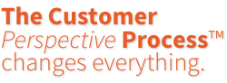 The Customer Perspective Process changes everything.